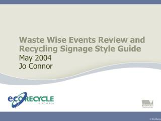 Waste Wise Events Review and Recycling Signage Style Guide May 2004 Jo Connor