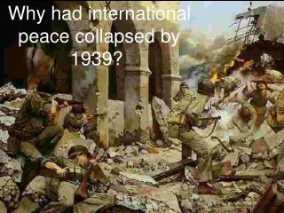 Why had international peace collapsed by 1939?