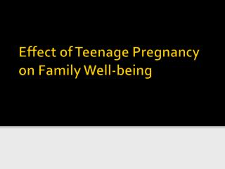 Effect of Teenage Pregnancy on Family Well-being