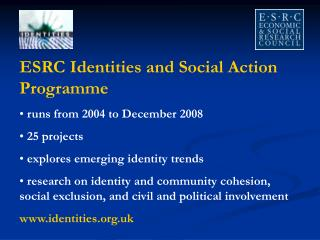 ESRC Identities and Social Action Programme  runs from 2004 to December 2008  25 projects