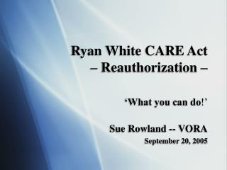 Ryan White CARE Act     Reauthorization