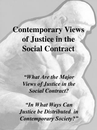 Contemporary Views of Justice in the  Social Contract