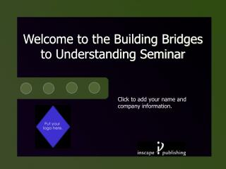 Welcome to the Building Bridges to Understanding Seminar