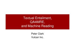 Textual Entailment,  QA4MRE,  and Machine Reading