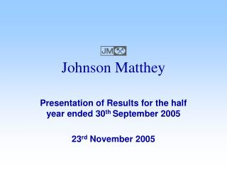 Presentation of Results for the half year ended 30 th  September 2005  23 rd  November 2005