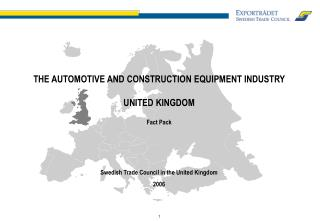 THE AUTOMOTIVE AND CONSTRUCTION EQUIPMENT INDUSTRY  UNITED KINGDOM Fact Pack