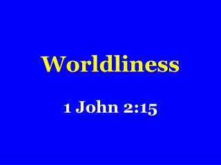 Worldliness 1 John 2:15