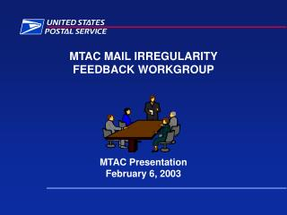 MTAC MAIL IRREGULARITY  FEEDBACK WORKGROUP MTAC Presentation February 6, 2003