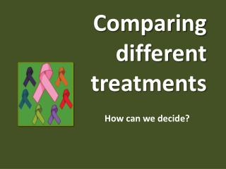 Comparing different treatments