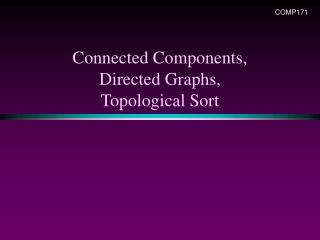 Connected Components, Directed Graphs, Topological Sort