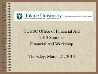 TUHSC Office of Financial Aid  2013 Summer Financial Aid Workshop  Thursday, March 21, 2013