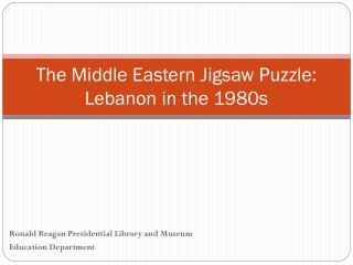 The Middle Eastern Jigsaw Puzzle: Lebanon in the 1980s