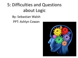 5: Difficulties and Questions about Logic