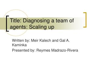 Title: Diagnosing a team of agents: Scaling up