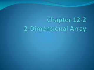 Chapter 12-2  2-Dimensional Array