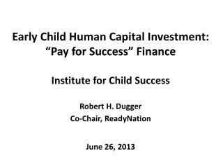 "Early Child Human Capital Investment: ""Pay for Success"" Finance Institute for Child Success"