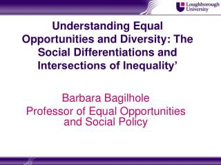 Barbara Bagilhole Professor of Equal Opportunities and Social Policy