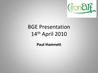 BGE Presentation 14 th April 2010