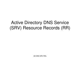 Active Directory DNS Service (SRV) Resource Records (RR)