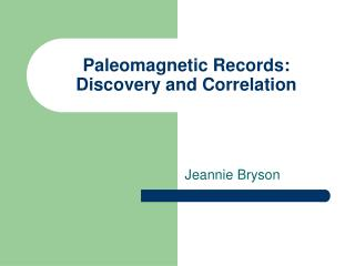Paleomagnetic Records: Discovery and Correlation