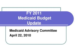 FY 2011  Medicaid Budget Update