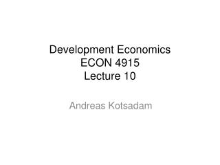 Development Economics  ECON 4915  Lecture 10