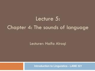 Lecture 5:  Chapter 4: The sounds of language Lecturer: Haifa Alroqi