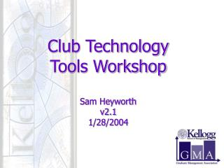 Club Technology Tools Workshop Sam Heyworth v2.1 1/28/2004