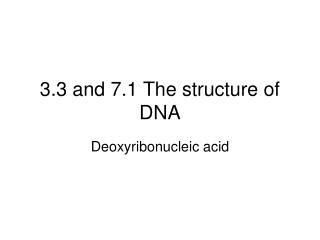 3.3 and 7.1 The structure of DNA