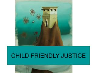 CHILD FRIENDLY JUSTICE