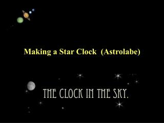 Making a Star Clock  (Astrolabe)