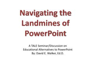 A TALE Seminar/Discussion on  Educational Alternatives to PowerPoint By: David E. Walker, Ed.D.