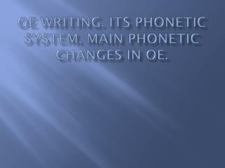 OE writing. its phonetic system. Main phonetic changes in OE.