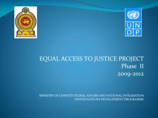 EQUAL ACCESS TO JUSTICE PROJECT Phase  II  2009-2012