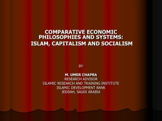 COMPARATIVE ECONOMIC PHILOSOPHIES AND SYSTEMS:  ISLAM, CAPITALISM AND SOCIALISM BY M. UMER CHAPRA