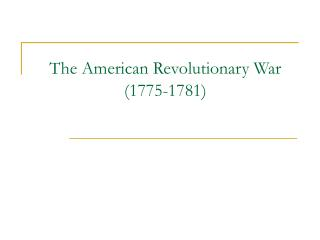 The American Revolutionary War (1775-1781)