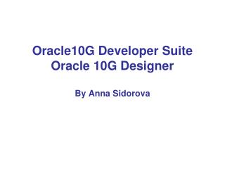 Oracle10G Developer Suite Oracle 10G Designer By Anna Sidorova