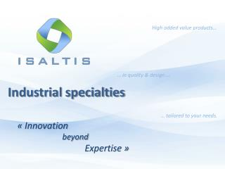 Industrial specialties