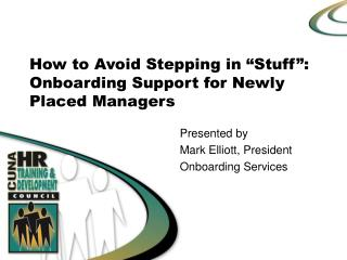 "How to Avoid Stepping in ""Stuff"":  Onboarding Support for Newly Placed Managers"
