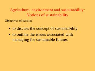 Agriculture, environment and sustainability: Notions of sustainability
