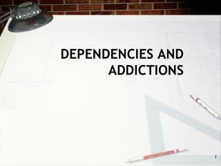 DEPENDENCIES AND ADDICTIONS