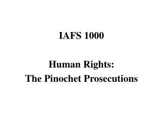 IAFS 1000 Human Rights: The Pinochet Prosecutions
