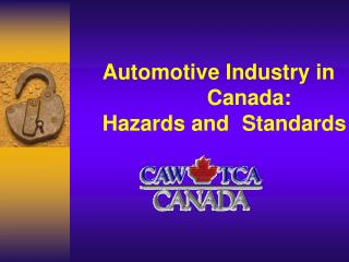 Automotive Industry in 	   				Canada:   	Hazards and 	Standards