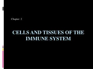 Cells and Tissues of the Immune System