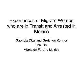 Experiences of Migrant Women who are in Transit and Arrested in Mexico
