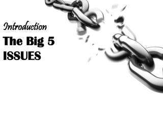 The Big 5 ISSUES