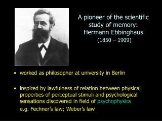 A pioneer of the scientific study of memory: Hermann Ebbinghaus (1850 – 1909)