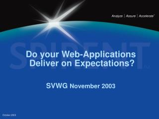Do your Web-Applications  Deliver on Expectations? SVWG  November 2003