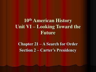 10 th  American History Unit VI – Looking Toward the Future