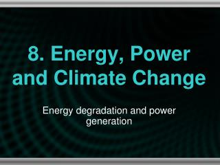 8. Energy, Power and Climate Change